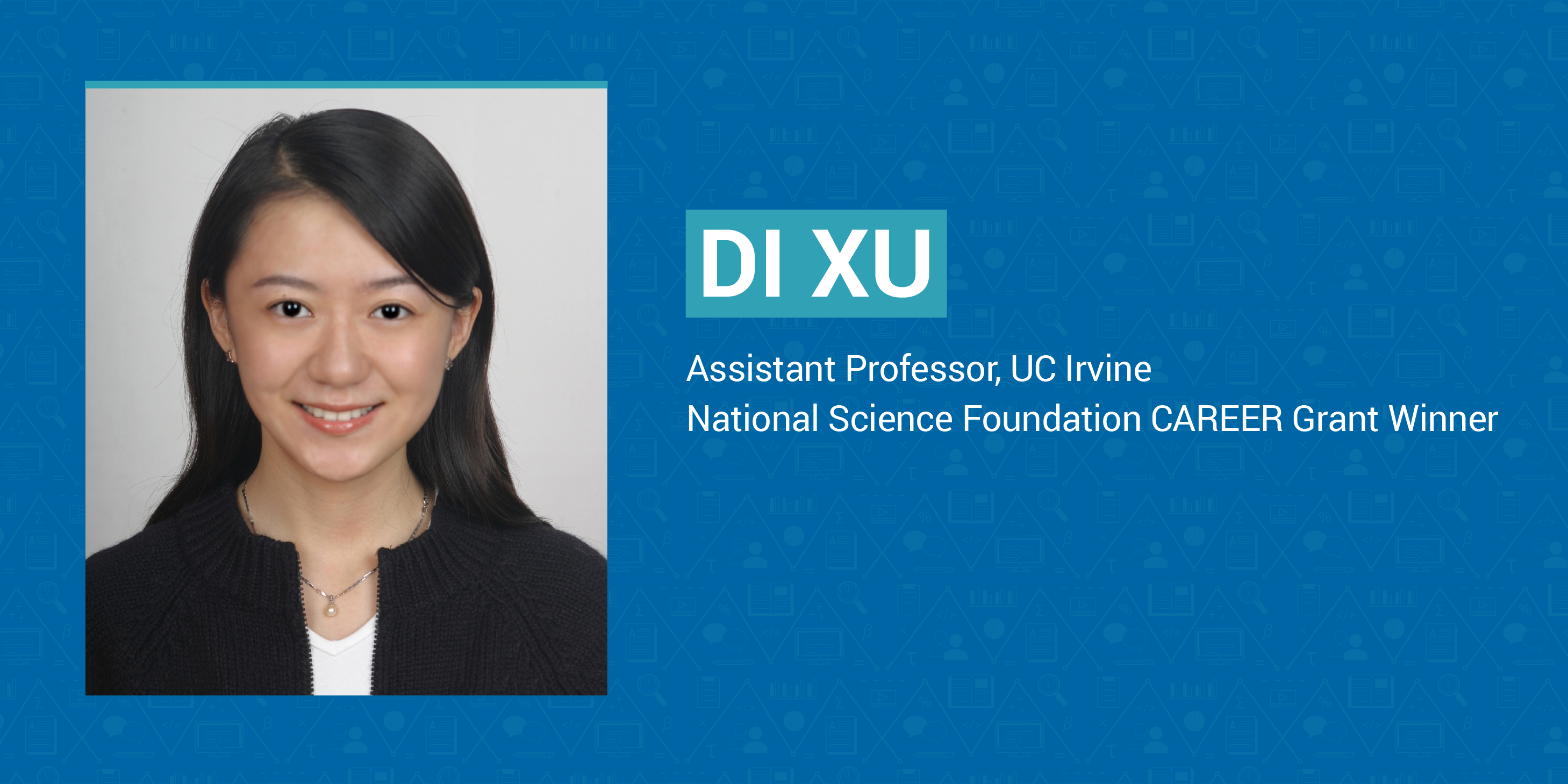 Di Xu, Assistant Professor, University of California, Irvine. National Science Foundation CAREER Grant Winner