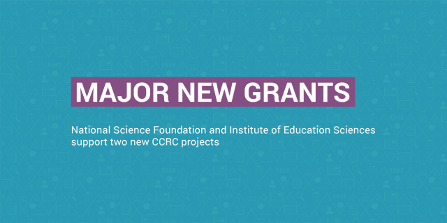 CCRC Awarded Major Federal Grants for Research on STEM in Guided Pathways and English Learners