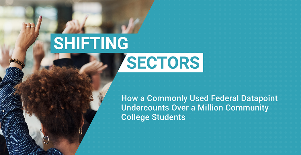 Shifting Sectors: How a Commonly Used Federal Datapoint Undercounts Over a Million Community College Students