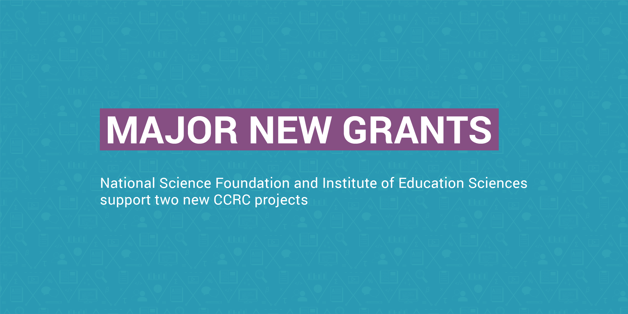 Major new grants: National Science Foundation and Institute of Education Sciences support two new CCRC projects