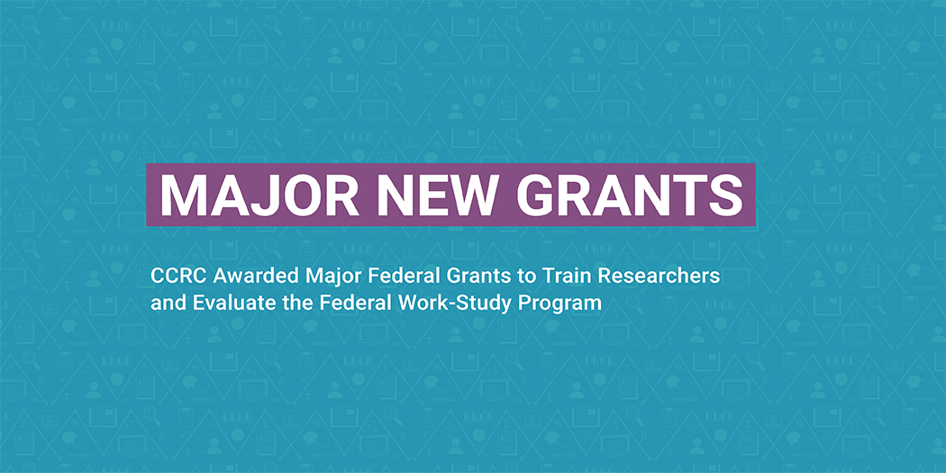 CCRC Announces Major New Grants