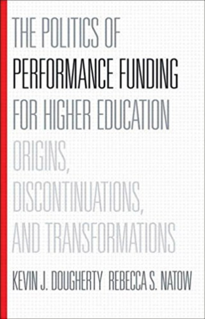 The Politics of Performance Funding for Higher Education: Origins, Discontinuations, and Transformations